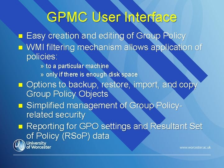 GPMC User Interface n n Easy creation and editing of Group Policy WMI filtering