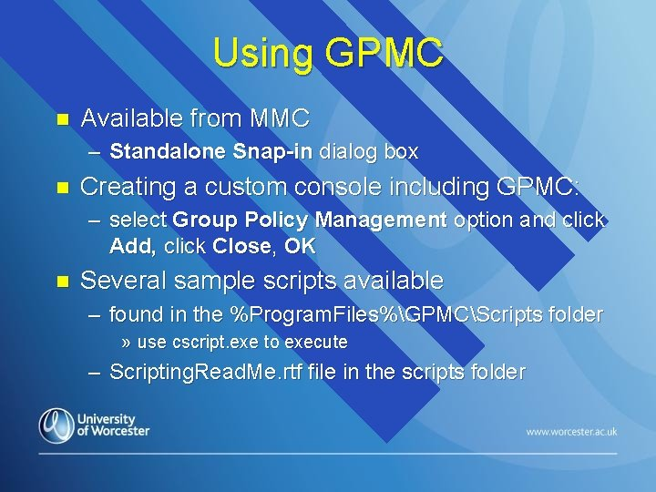 Using GPMC n Available from MMC – Standalone Snap-in dialog box n Creating a