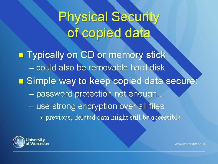 Physical Security of copied data n Typically on CD or memory stick – could