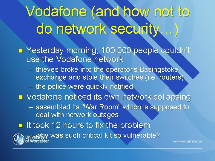 Vodafone (and how not to do network security…) n Yesterday morning, 100, 000 people