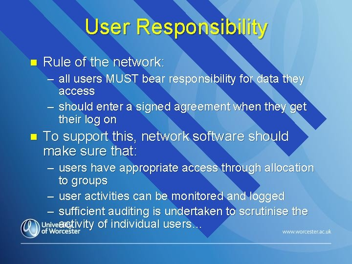 User Responsibility n Rule of the network: – all users MUST bear responsibility for