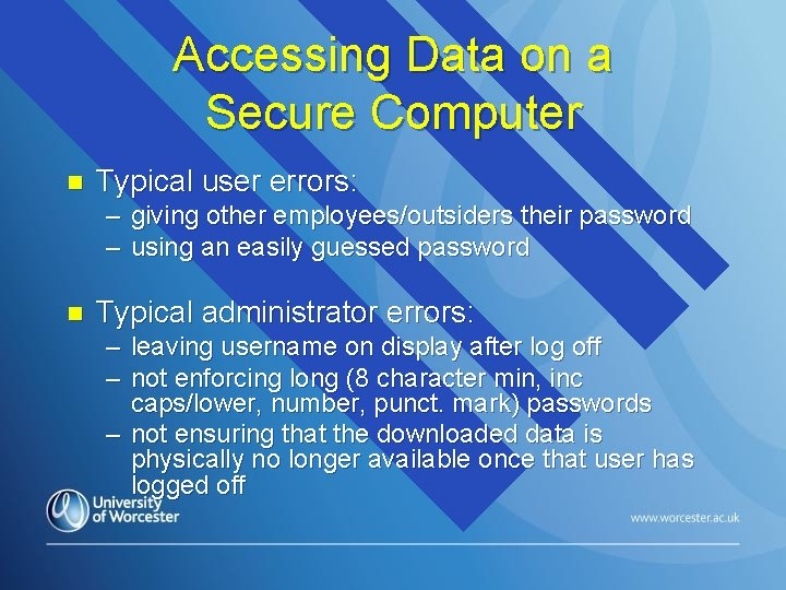 Accessing Data on a Secure Computer n Typical user errors: – giving other employees/outsiders