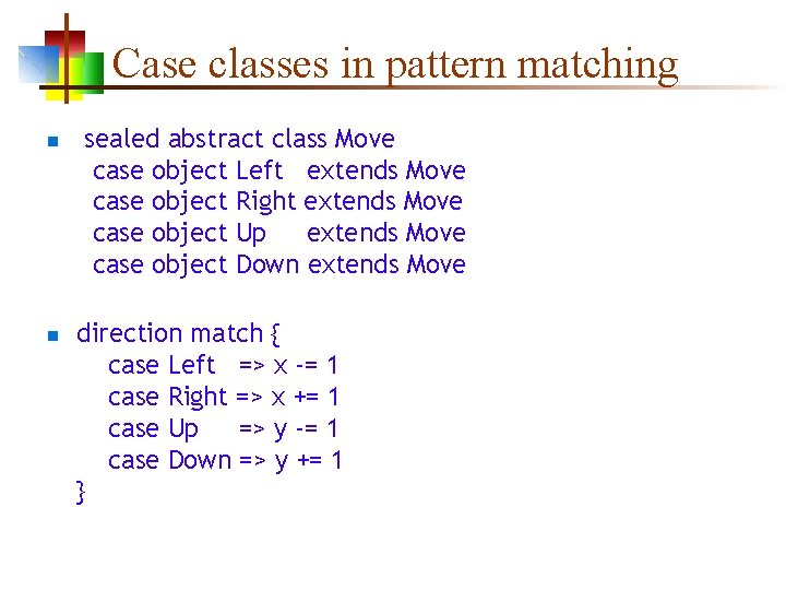 Case classes in pattern matching n n sealed abstract class Move case object Left