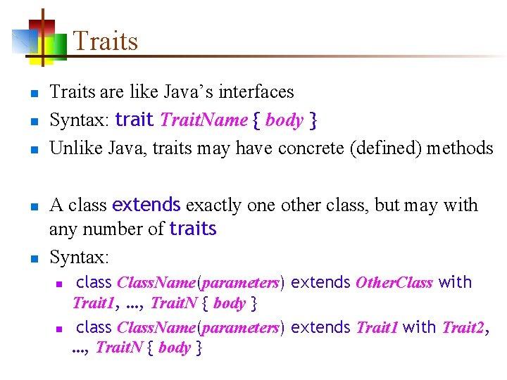 Traits n n n Traits are like Java's interfaces Syntax: trait Trait. Name {
