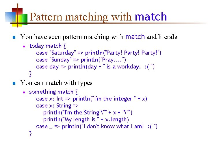 Pattern matching with match n You have seen pattern matching with match and literals