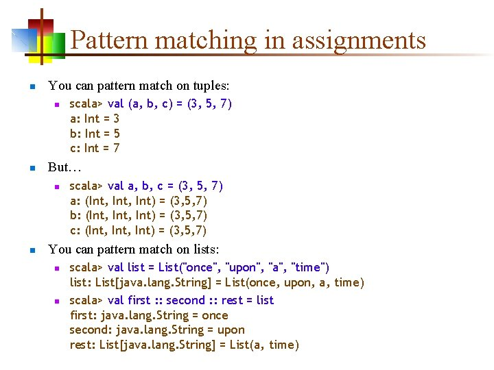 Pattern matching in assignments n You can pattern match on tuples: n n But…