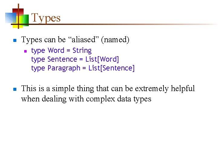 """Types n Types can be """"aliased"""" (named) n n type Word = String type"""