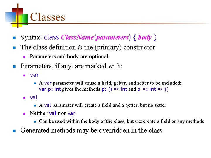 Classes n n Syntax: class Class. Name(parameters) { body } The class definition is
