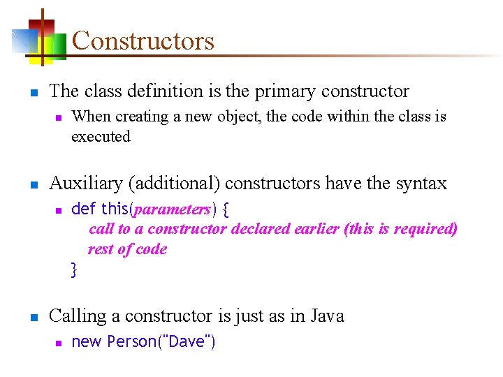 Constructors n The class definition is the primary constructor n n Auxiliary (additional) constructors