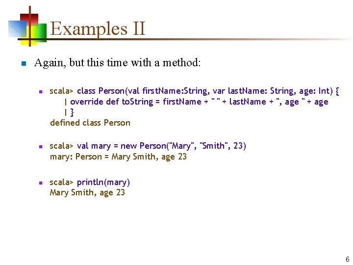 Examples II n Again, but this time with a method: n n n scala>