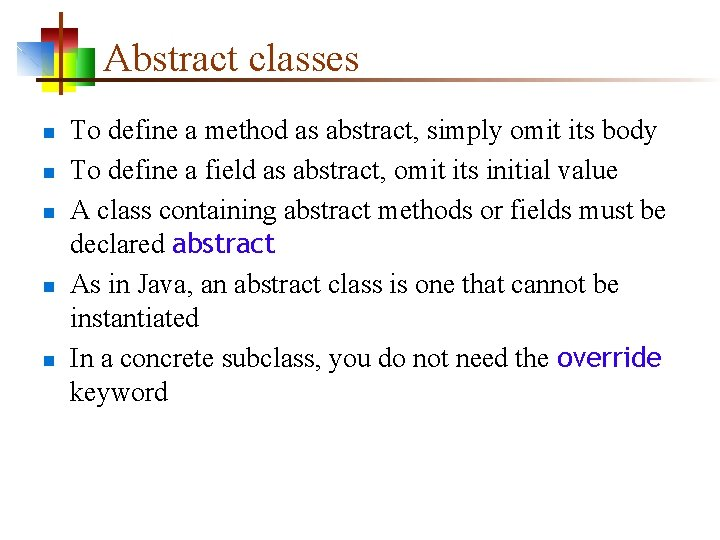 Abstract classes n n n To define a method as abstract, simply omit its