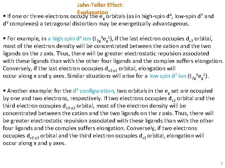 Jahn-Teller Effect: Explanation § If one or three electrons occupy the eg orbitals (as