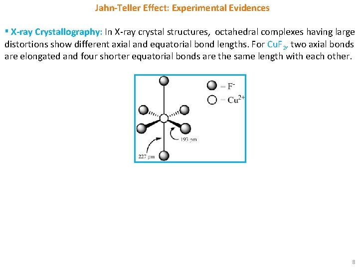Jahn-Teller Effect: Experimental Evidences ▪ X-ray Crystallography: In X-ray crystal structures, octahedral complexes having