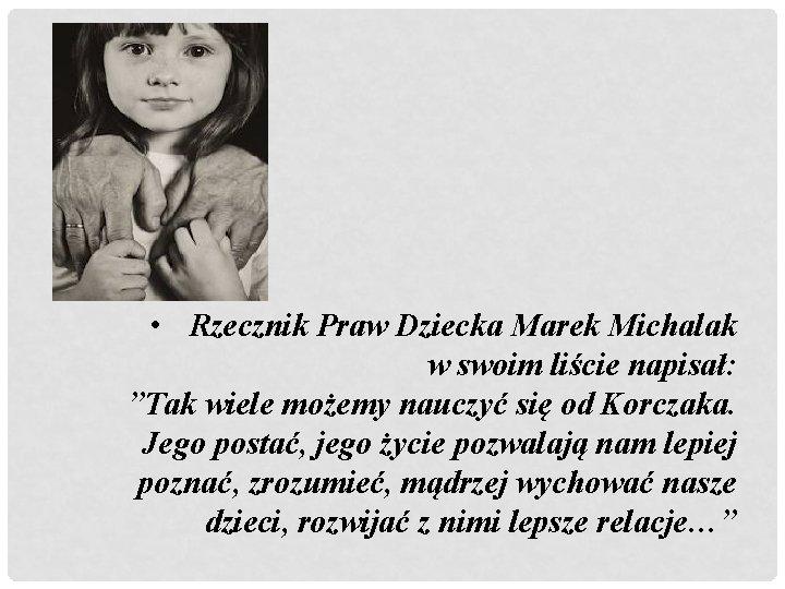 """• Rzecznik Praw Dziecka Marek Michalak w swoim liście napisał: """"Tak wiele możemy"""