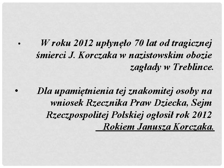 • • W roku 2012 upłynęło 70 lat od tragicznej śmierci J. Korczaka