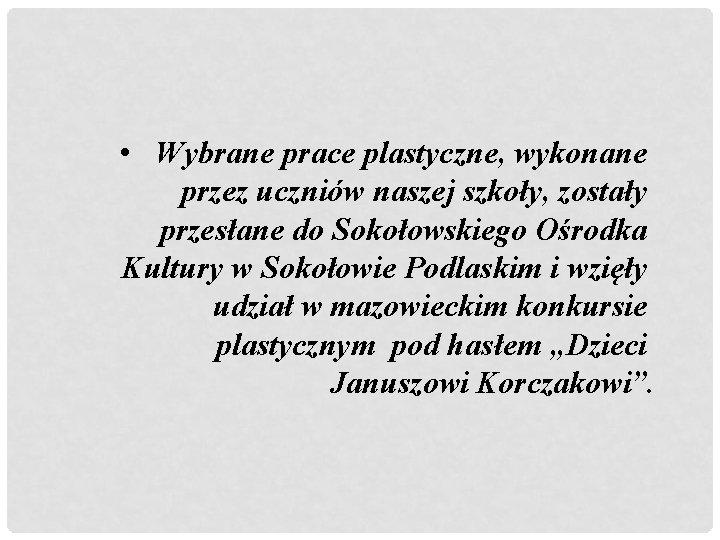 • Wybrane prace plastyczne, wykonane przez uczniów naszej szkoły, zostały przesłane do Sokołowskiego
