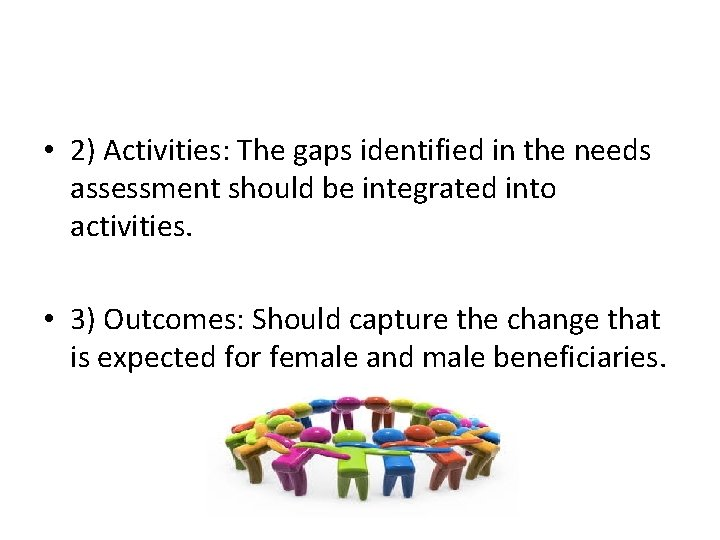 • 2) Activities: The gaps identified in the needs assessment should be integrated