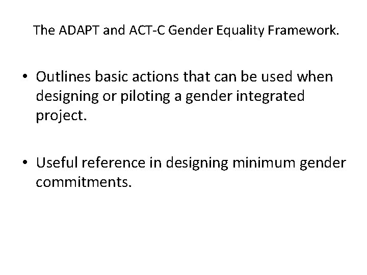 The ADAPT and ACT-C Gender Equality Framework. • Outlines basic actions that can be