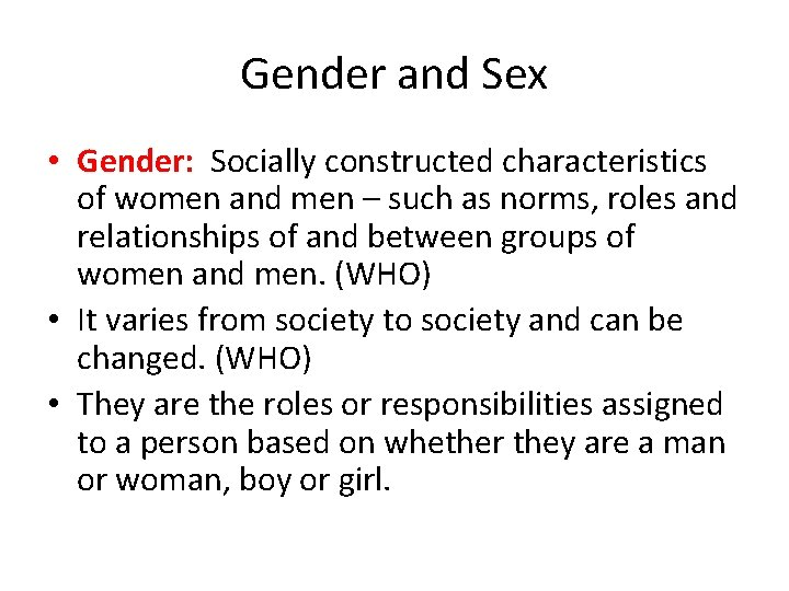 Gender and Sex • Gender: Socially constructed characteristics of women and men – such