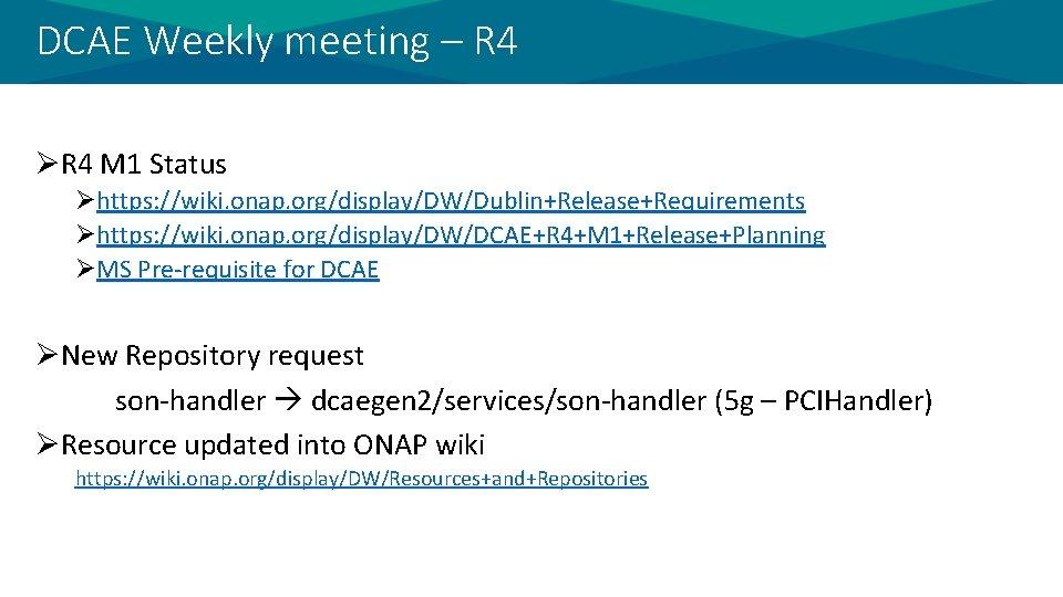DCAE Weekly meeting – R 4 ØR 4 M 1 Status Øhttps: //wiki. onap.