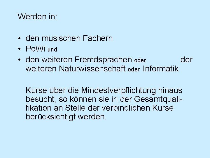 Werden in: • den musischen Fächern • Po. Wi und • den weiteren Fremdsprachen
