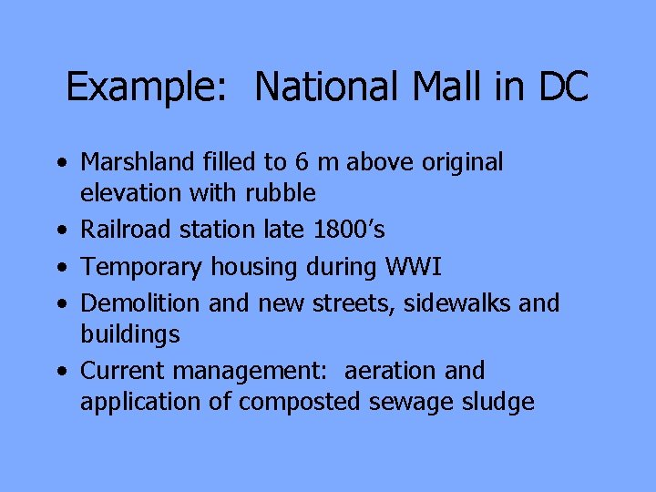 Example: National Mall in DC • Marshland filled to 6 m above original elevation