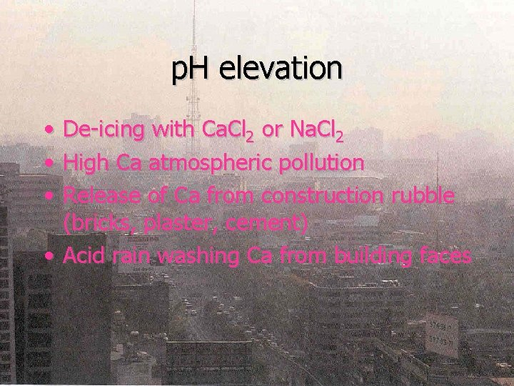p. H elevation • • • De-icing with Ca. Cl 2 or Na. Cl