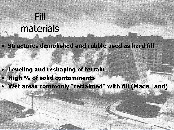 Fill materials • Structures demolished and rubble used as hard fill • Leveling and
