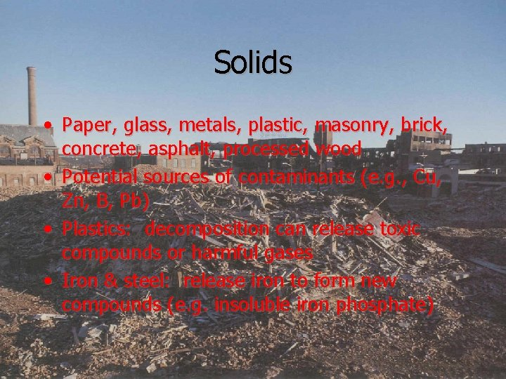 Solids • Paper, glass, metals, plastic, masonry, brick, concrete, asphalt, processed wood • Potential