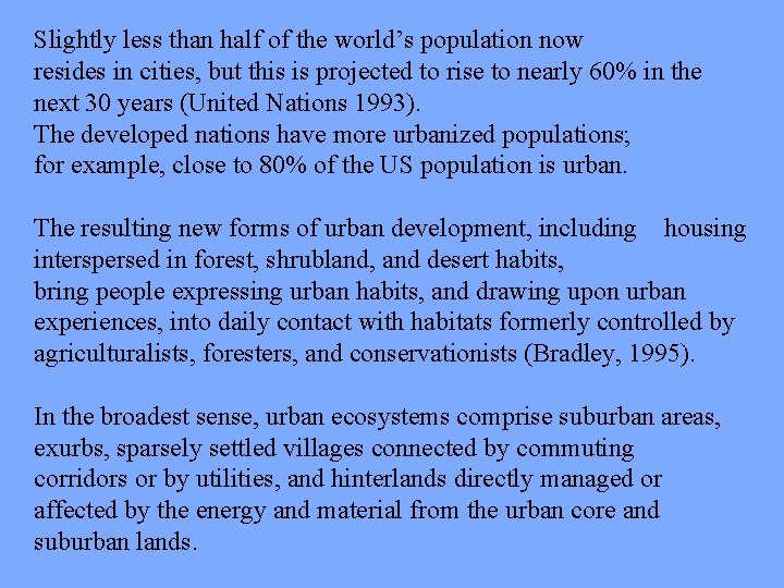 Slightly less than half of the world's population now resides in cities, but this