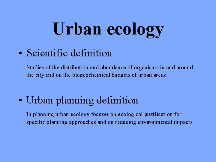 Urban ecology • Scientific definition Studies of the distribution and abundance of organisms in