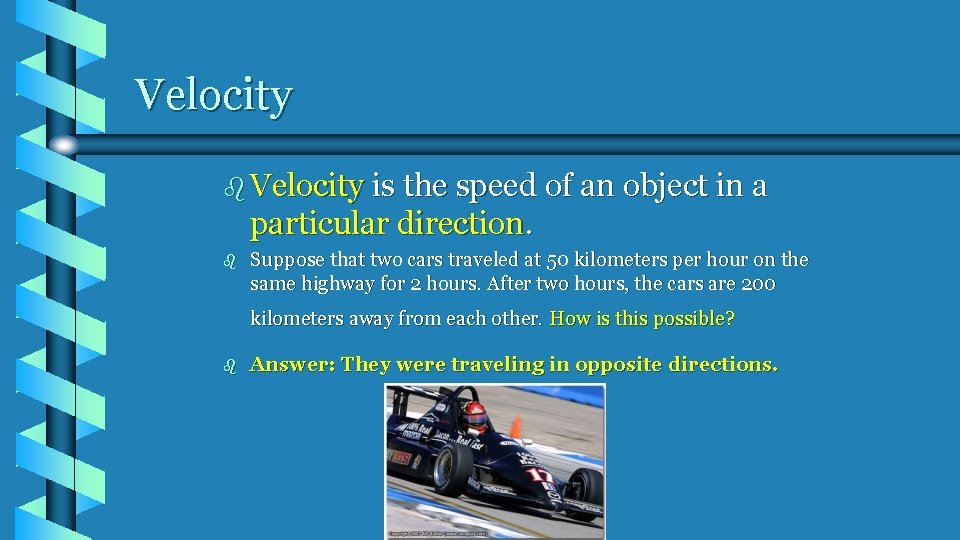 Velocity b Velocity is the speed of an object in a particular direction. b