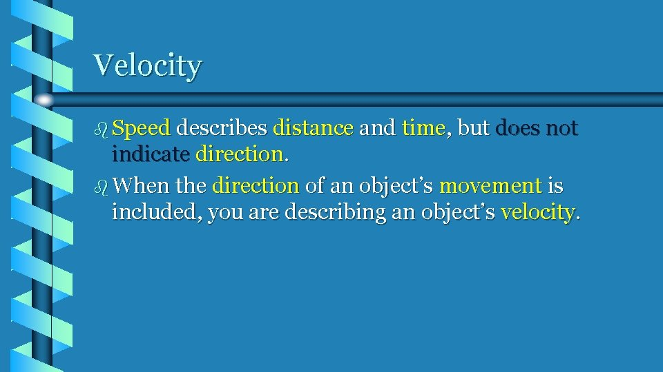 Velocity b Speed describes distance and time, but does not indicate direction. b When