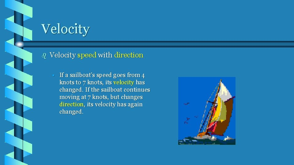 Velocity b Velocity speed with direction • If a sailboat's speed goes from 4