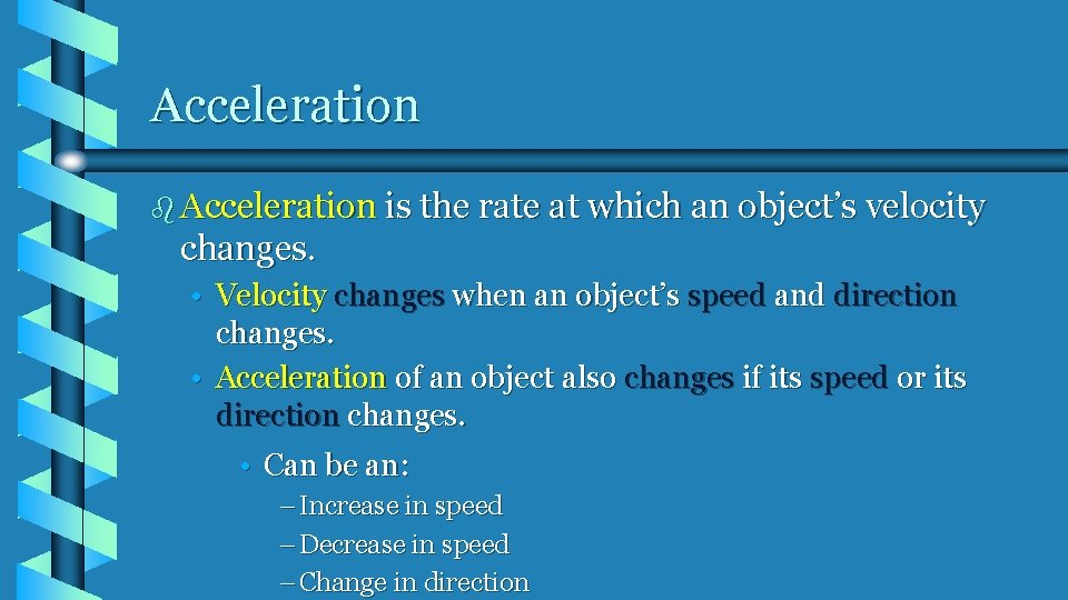 Acceleration b Acceleration is the rate at which an object's velocity changes. • Velocity