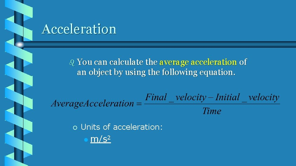Acceleration b You can calculate the average acceleration of an object by using the