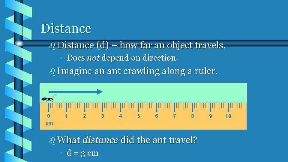 Distance b Distance (d) – how far an object travels. • Does not depend