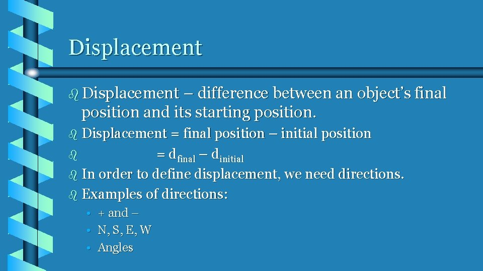Displacement b Displacement – difference between an object's final position and its starting position.