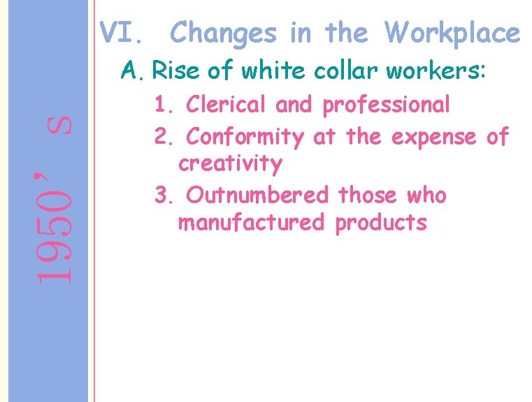 VI. Changes in the Workplace 1950's A. Rise of white collar workers: 1. Clerical