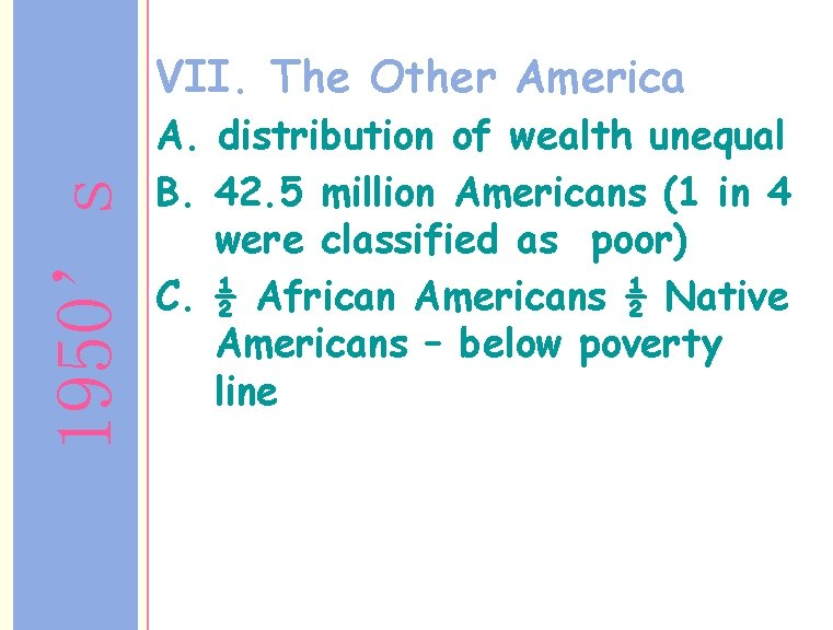 1950's VII. The Other America A. distribution of wealth unequal B. 42. 5 million