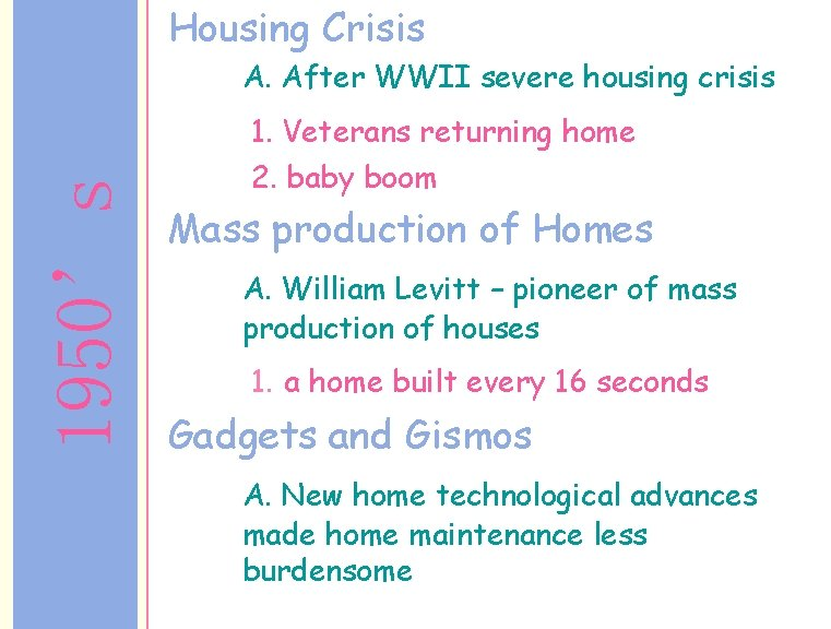 Housing Crisis A. After WWII severe housing crisis 1950's 1. Veterans returning home 2.