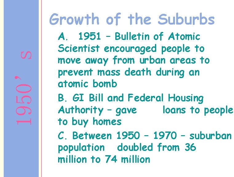 1950's Growth of the Suburbs A. 1951 – Bulletin of Atomic Scientist encouraged people