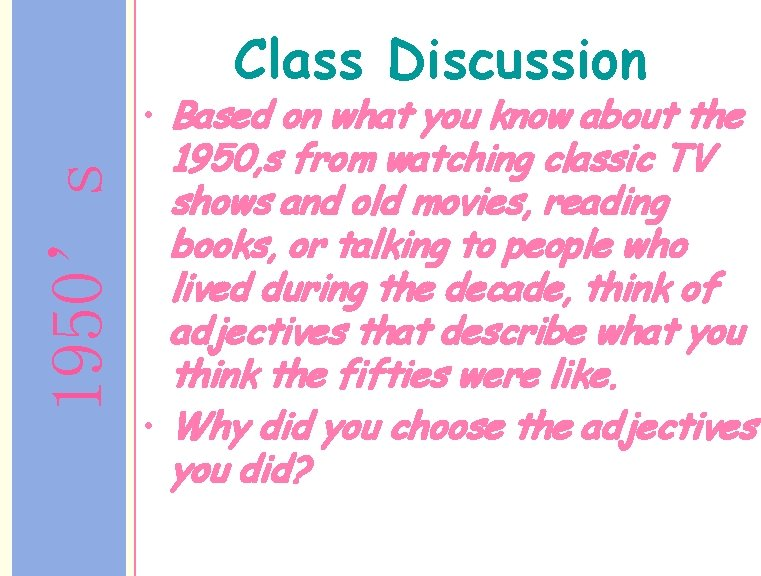 1950's Class Discussion • Based on what you know about the 1950, s from