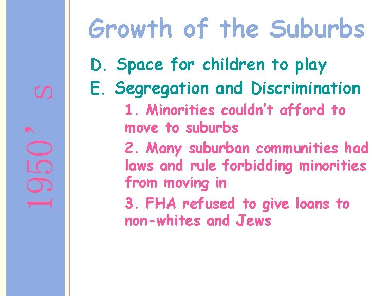 1950's Growth of the Suburbs D. Space for children to play E. Segregation and