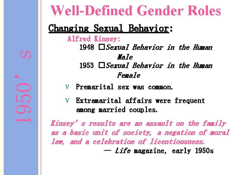 Well-Defined Gender Roles 1950's Changing Sexual Behavior: Alfred Kinsey: 1948 �Sexual Behavior in the