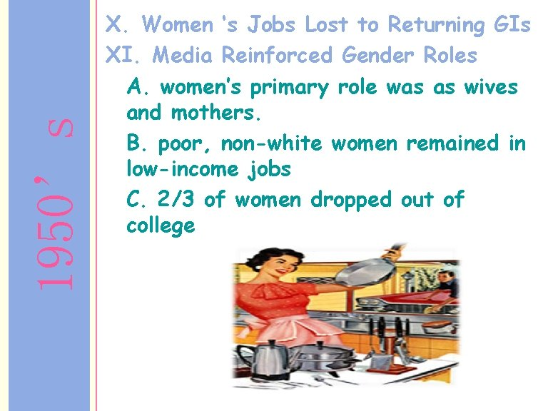 1950's X. Women 's Jobs Lost to Returning GIs XI. Media Reinforced Gender Roles