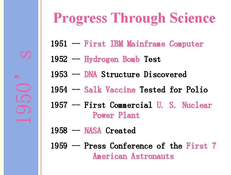 Progress Through Science 1950's 1951 -- First IBM Mainframe Computer 1952 -- Hydrogen Bomb