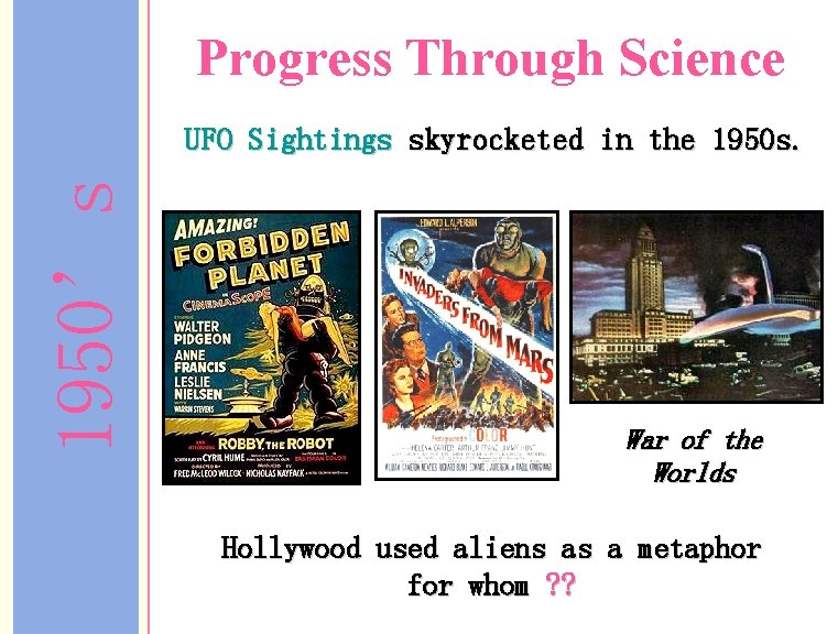 Progress Through Science 1950's UFO Sightings skyrocketed in the 1950 s. War of the