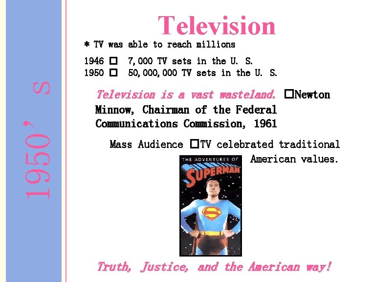 Television * TV was able to reach millions 1950's 1946 � 7, 000 TV