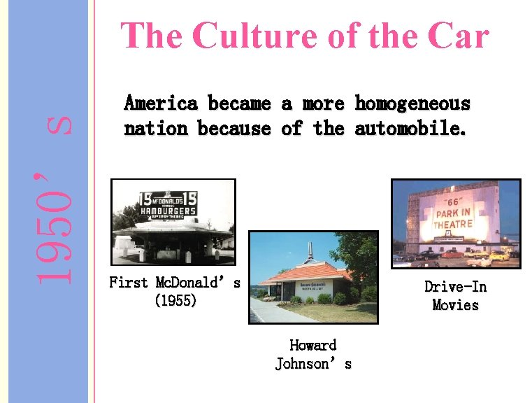 1950's The Culture of the Car America became a more homogeneous nation because of